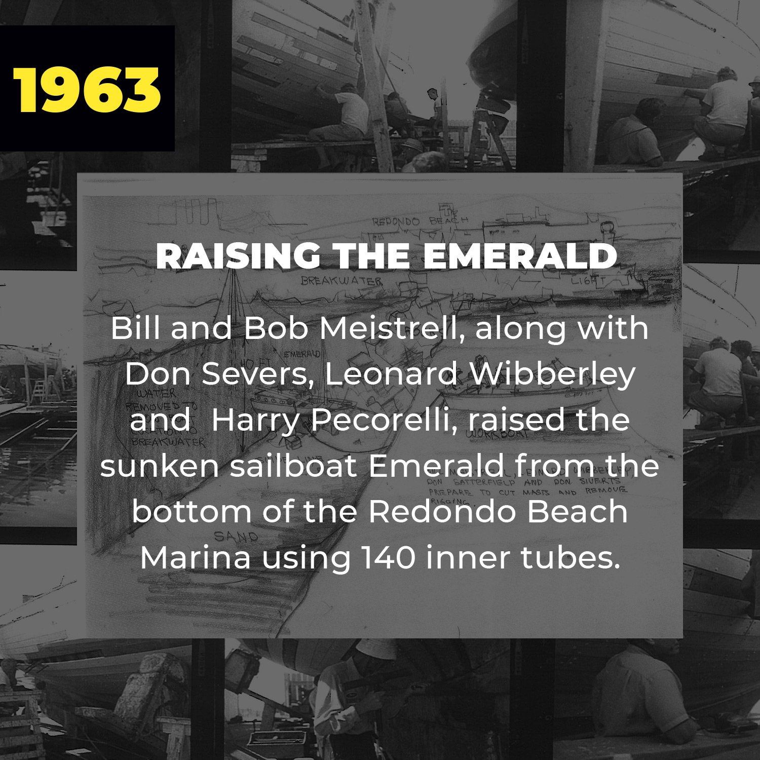 1963 | Raising the Emerald | Bill and Bob Meistrell, along with Don Severs, Leonard Wibberley and Harry Pecorelli, raised the sunken sailboat Emerald from the bottom of the Redondo Beach Marina using 140 inner tubes.