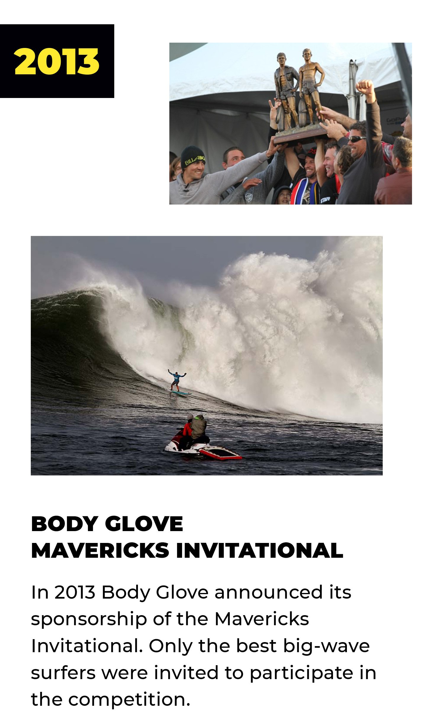 2013 | Body Glove Mavericks Invitational | In 2013 Body Glove announced its sponsorship of the Mavericks Invitational. Only the best big-wave surfers were invited to participate in the competition.